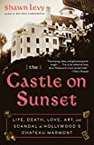 The Castle on Sunset: Life, Death, Love, Art, and Scandal at Hollywood's Chateau Marmont (English Edition)