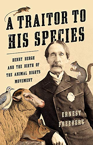 Image of A Traitor to His Species: Henry Bergh and the Birth of the Animal Rights Movement
