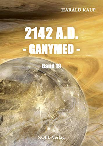 2142 A.D. Ganymed (Neuland Saga 19)