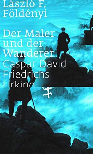 Der Maler und der Wanderer: Caspar David Friedrichs Urkino