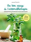 Du bon usage de l'aromathérapie : Connaître et utiliser les huiles essentielles