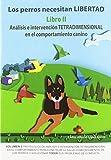 Los perros necesitan libertad II: Análisis e intervención tetradimensional en el: 3