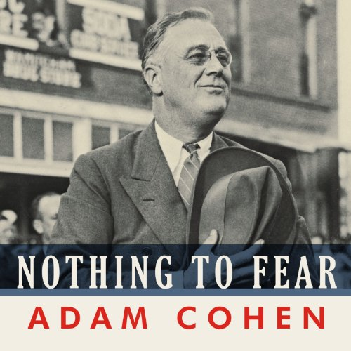 Nothing to Fear     FDR's Inner Circle and the Hundred Days That Created Modern America              By:                                                                                                                                 Adam Cohen                               Narrated by:                                                                                                                                 Norman Dietz                      Length: 14 hrs and 10 mins     98 ratings     Overall 4.0