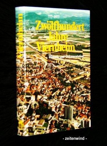 Zwölfhundert Jahre Viernheim : 777 - 1977 ; Historie und Dokumentation / hrsg. vom Magistrat d. Stadt....