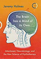 The Brain Has a Mind of Its Own: Attachment, Neurobiology, and the New Science of Psychotherapy
