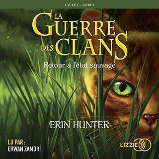 Retour à l'état sauvage     La guerre des clans 1              Auteur(s):                                                                                                                                 Erin Hunter                               Narrateur(s):                                                                                                                                 Erwan Zamor                      Durée: 7 h et 6 min     Pas de évaluations     Au global 0,0