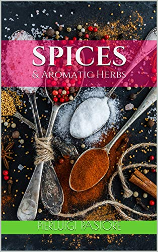 Spices: & Aromatic Herbs (English Edition)