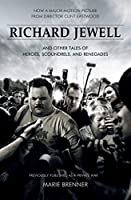 Richard Jewell: And Other Tales of Heroes, Scoundrels, and Renegades
