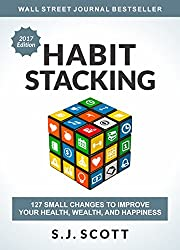 Habit Stacking: 127 Small Changes to Improve Your Health, Wealth, and Happiness by Steve Scott