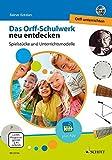 Das Orff-Schulwerk neu entdecken - Orff unterrichten: Spielstücke und Unterrichtsmodelle. Ausgabe mit DVD.