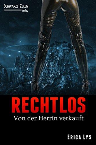 Rechtlos: Ein Femdom Science-Fiction Roman (BDSM / Domina / Herrin / Fetisch)