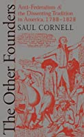 The Other Founders: Anti-Federalism and the Dissenting Tradition in America, 1788-1828 (Published by the Omohundro Institute of Early American History ... and the University of North Carolina Press) by Saul Cornell(1999-09-20)