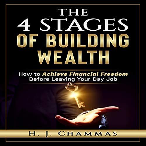 The 4 Stages of Building Wealth     How to Achieve Financial Freedom Before Leaving Your Day Job              By:                                                                                                                                 H. J. Chammas                               Narrated by:                                                                                                                                 A. L. DeVille                      Length: 1 hr and 22 mins     Not rated yet     Overall 0.0