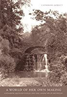 A World of Her Own Making: Katharine Smith Reynolds and the Landscape of Reynolda