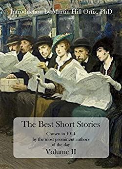 The Best Short Stories: Chosen in 1914 by the most prominent authors of the day by [Robert Louis Stevenson, Bret Harte, Rudyard Kipling, Charles Dickens, Washington Irving, O. Henry, Leo Tolstoy, Edgar Allan Poe, Guy de Maupassant, Martin Hill Ortiz]
