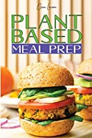 Plant-Based Meal Prep: Improve Your Athletic Performance and Muscle Growth with an High- Protein Whole Food Diet(vegan, Vegetarian, Keto and Paleo). Weight- Reduction Plan of 28 Days with the Best Recipes for a Vegan Lifestyle.