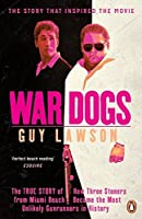 War Dogs: The True Story of How Three Stoners from Miami Beach Became the Most Unlikely Gunrunners in History by GUY LAWSON(1905-07-08)