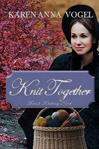 Knit Together: Amish Knitting Novel (With Discussion Guide & Knitting Pattern) by [Karen Anna Vogel]