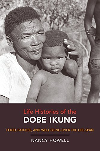 Life Histories of the Dobe !Kung: Food, Fatness, and Well-being over the Life-span (Origins of Human Behavior and Cultur