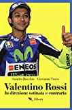 Valentino Rossi. In direzione ostinata e contraria