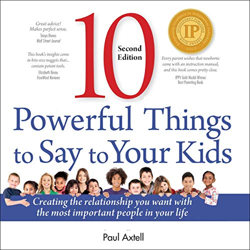 Ten Powerful Things to Say to Your Kids Audiobook By Paul Axtell cover art