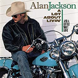 Country Wedding Songs Alan Jackson Chattahoochee 1993 A Lot About Livin And Little Bout Love