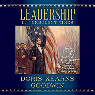 Leadership                   By:                                                                                                                                 Doris Kearns Goodwin                               Narrated by:                                                                                                                                 Beau Bridges,                                                                                        David Morse,                                                                                        Jay O. Sanders,                   and others                 Length: 18 hrs and 5 mins     1,473 ratings     Overall 4.7