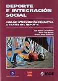 Deporte e integración social: Guía de intervención educativa a través del deporte: 043 (Pedagogía de la educación física y el deporte)