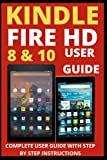 kindle fire hd 8 & 10 user guide: complete user guide with step-by-step instructions