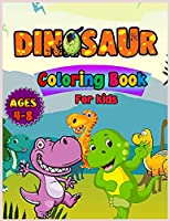 Dinosaurs Coloring Book For Kids Ages 4-8: Fun and Awesome Coloring Book For Kids with Big Dinosaurs. Coloring Book For Toddlerss