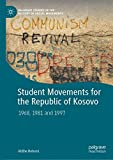 Student Movements for the Republic of Kosovo: 1968, 1981 and 1997 (Palgrave Studies in the History of Social Movements) (English Edition)