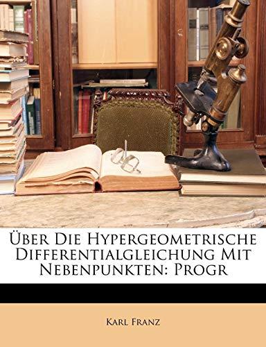 Über Die Hypergeometrische Differentialgleichung Mit Nebenpunkten: Progr