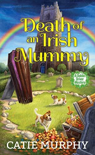 Death of an Irish Mummy (The Dublin Driver Mysteries Book 3) by [Catie Murphy]