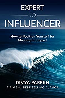 Expert To Influencer: How To Position Yourself For Meaningful Impact by [Divya Parekh]