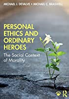 Personal Ethics and Ordinary Heroes: The Social Context of Morality