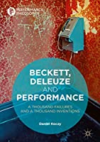 Beckett, Deleuze and Performance: A Thousand Failures and A Thousand Inventions (Performance Philosophy)