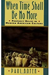 When Time Shall Be No More: Prophecy Belief in Modern American Culture (Studies in Cultural History) Kindle Edition