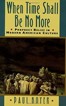 When Time Shall Be No More: Prophecy Belief in Modern American Culture (Studies in Cultural History) by [Paul Boyer]
