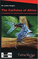 The Catfishes of Africa: A Handbook for Identification and Maintenance