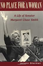 No Place for a Woman: A Life of Senator Margaret Chase Smith (Rutgers Series on Women and Politics) by Janann Sherman (1999-11-01)