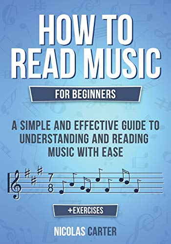 How to Read Music: For Beginners - A Simple and Effective Guide to Understanding and Reading Music with Ease (Essential Learning Tools for Musicians)