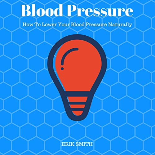 Blood Pressure: How to Lower Your Blood Pressure Naturally audiobook cover art