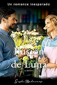 Ilusión de luna: Un romance inesperado par Sasha Medeiros