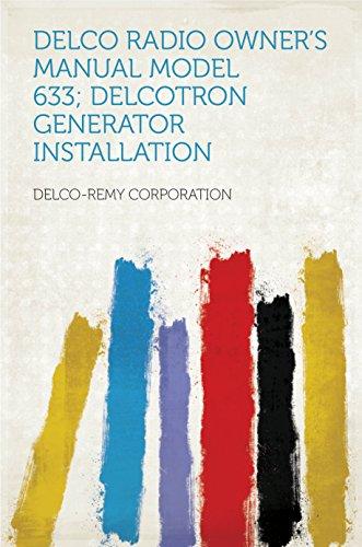 Delco Radio Owner's Manual Model 633; Delcotron Generator Installation (English Edition)