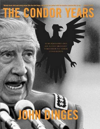 The Condor Years: How Pinochet And His Allies Brought...