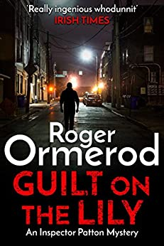 Guilt on the Lily (An Inspector Patton Mystery Book 5) by [Roger Ormerod]