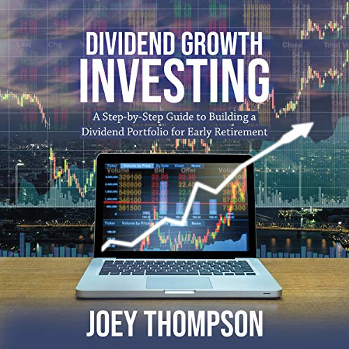 Dividend Growth Investing: A Step-by-Step Guide to Building a Dividend Portfolio for Early Retirement cover art