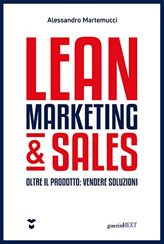 Lean marketing & sales. Oltre il prodotto: vendere soluzioni