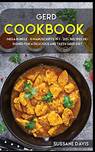 GERD COOKBOOK: MEGA BUNDLE - 5 Manuscripts in 1 - 200+ Recipes designed for a delicious and tasty GERD diet