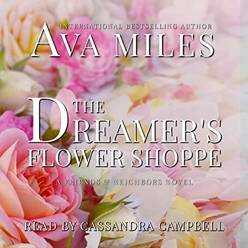 The Dreamer's Flower Shoppe Audiobook By Ava Miles cover art